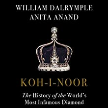 Koh-i-Noor: The History of the World's Most Infamous Diamond Audiobook by William Dalrymple, Anita Anand Narrated by Leighton Pugh