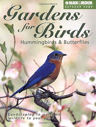 Gardens for Birds, Hummingbirds, & Butterflies (Black & Decker Outdoor Home Series)