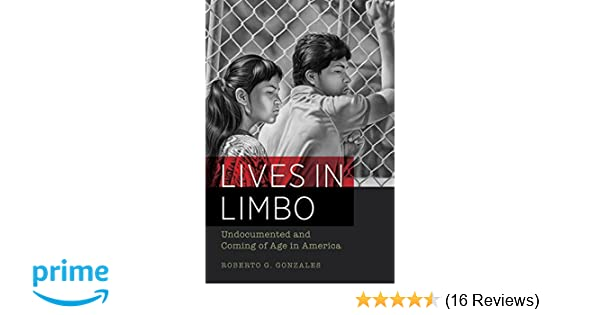 Amazon com: Lives in Limbo: Undocumented and Coming of Age