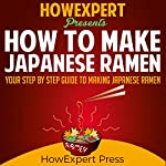 How to Make Japanese Ramen |  HowExpert Press