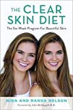 The Clear Skin Diet: The Six-Week Program for Beautiful Skin: Foreword by John McDougall MD