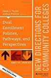 Dual Enrollment Policies, Pathways, and Programs : New Directions for Community Colleges, Number 169, Taylor, Jason L. and Pretlow, Joshua, 1119054184