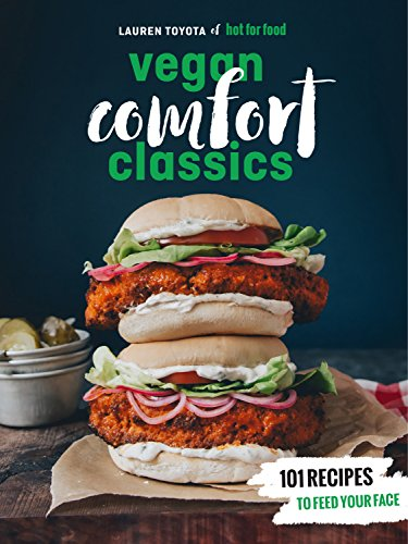 - Hot for Food Vegan Comfort Classics: 101 Recipes to Feed Your Face