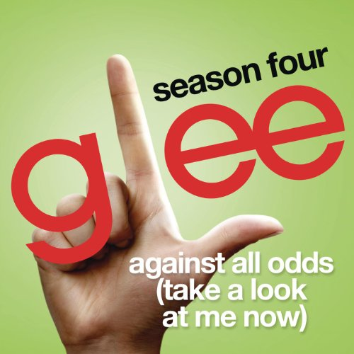 Against All Odds (Take A Look At Me Now) (Glee Cast Version) (Now Take A Look At Me Now)