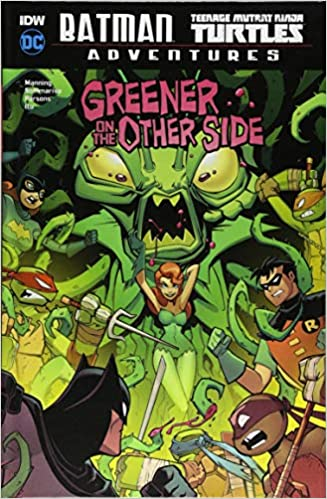 Greener on the Other Side Batman / Teenage Mutant Ninja ...