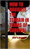 HOW TO NAVIGATE THE TERRAIN IN TERMS OF SURVIVAL: User's Manual
