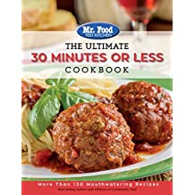 Amazon mr food test kitchen books biography blog mr food test kitchen the ultimate 30 minutes or less cookbook more than 130 mouthwatering recipes the ultimate cookbook series forumfinder Gallery