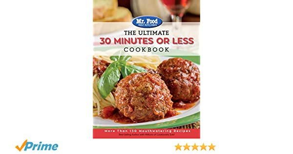 Mr food test kitchen the ultimate 30 minutes or less cookbook mr food test kitchen the ultimate 30 minutes or less cookbook more than 130 mouthwatering recipes the ultimate cookbook series mr food test kitchen forumfinder Gallery