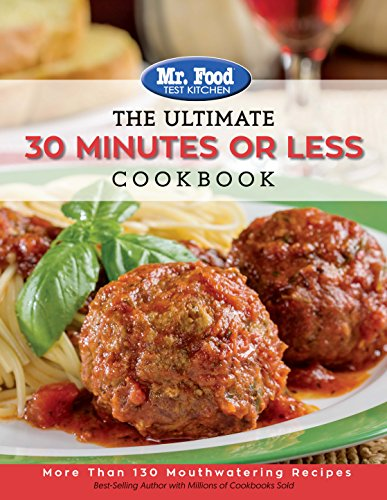 Books : Mr. Food Test Kitchen - The Ultimate 30 Minutes or Less Cookbook: More Than 130 Mouthwatering Recipes (The Ultimate Cookbook Series)