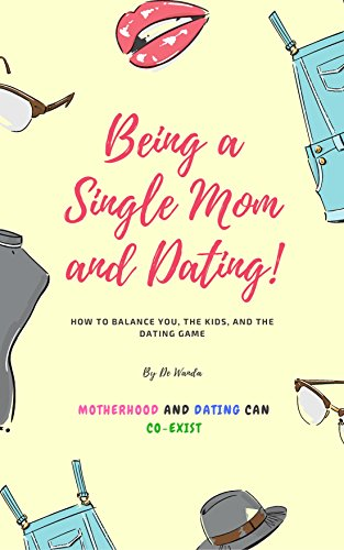 How to balance being a single mom and dating