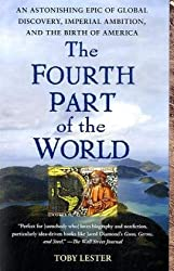 The Fourth Part of the World: An Astonishing Epic of Global Discovery, Imperial Ambition, and the Birth of America by Toby Lester (2010-07-06)