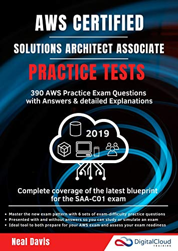 AWS Certified Solutions Architect Associate Practice Tests 2019: 390 AWS Practice Exam Questions with Answers & detailed Explanations (Aws Certified Solutions Architect Associate Practice Exam)