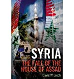 img - for [(Syria: The Fall of the House of Assad)] [Author: David W. Lesch] published on (August, 2013) book / textbook / text book