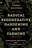img - for Radical Regenerative Gardening and Farming: Biodynamic Principles and Perspectives book / textbook / text book