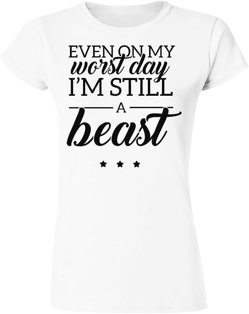 Even On My Worst Day Im Still A Beast Womens T-Shirt
