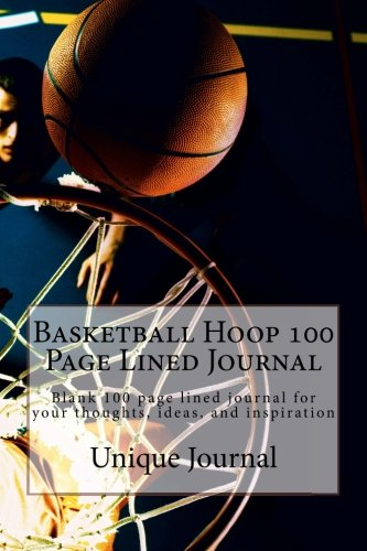 Basketball Hoop 100 Page Lined Journal: Blank 100 page lined journal for your thoughts, ideas, and inspiration