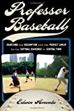 img - for Professor Baseball: Searching for Redemption and the Perfect Lineup on the Softball Diamonds of Central Park by Amenta Edwin (2007-04-01) Hardcover book / textbook / text book