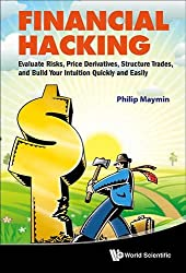 Financial Hacking: Evaluate Risks, Price Derivatives, Structure Trades, and Build Your Intuition Quickly and Easily