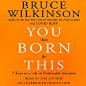 You Were Born For This: Seven Keys to a Life of Predictable Miracles Audiobook by Bruce Wilkinson Narrated by Bruce Wilkinson