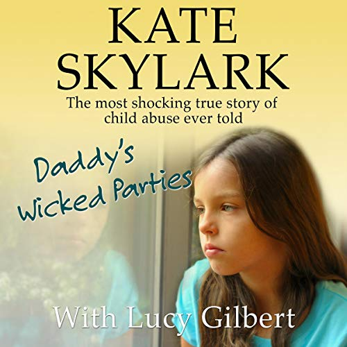 Pdf Parenting Daddy's Wicked Parties: The Most Shocking True Story of Child Abuse Ever Told: Skylark Child Abuse True Stories, Volume 2