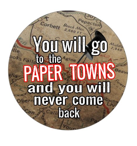 You Will Go to the Paper Towns and You Will Never Come Back Pinback Button
