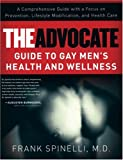 The Advocate Guide to Gay Men's Health and Wellness, Frank Spinelli, 1593500408