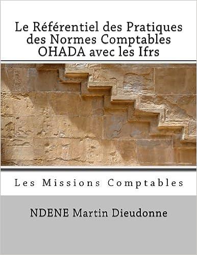 Lire Le Referentiel des Pratiques des Normes Comptables OHADA avec les Ifrs: Les Missions Comptables pdf ebook