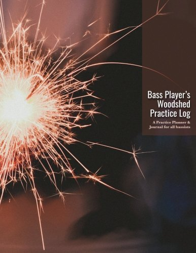 Bass Player's WOODSHED Practice Log: A Musician's Practice Planner & Journal for all bassists