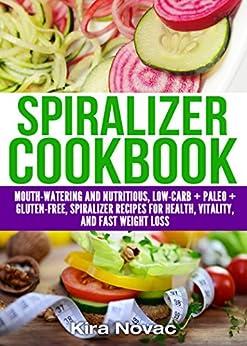 Spiralizer Cookbook Mouth Watering Nutritious Gluten Free ebook
