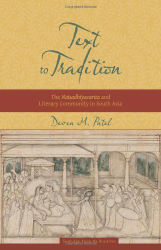 Read Online Text to Tradition: The Naisadhiyacarita and Literary Community in South Asia (South Asia Across the Disciplines) ebook