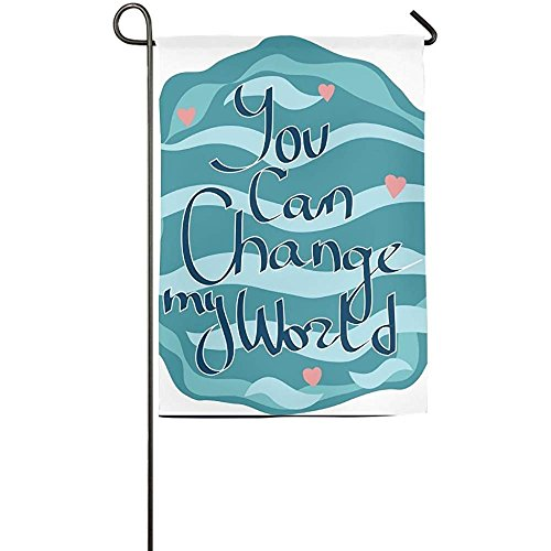 Garden Flag - Custom You Can Change My World Yard Flag 12 X