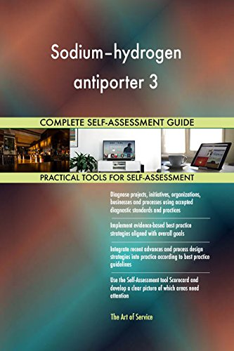 Sodium–hydrogen antiporter 3 All-Inclusive Self-Assessment - More than 690 Success Criteria, Instant Visual Insights, Comprehensive Spreadsheet Dashboard, Auto-Prioritized for Quick Results