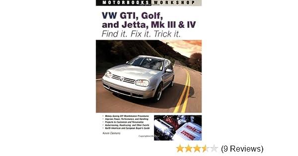 VW GTI, Golf, Jetta, MK III & IV: Find It. Fix It. Trick It. (Motorbooks Workshop): Kevin Clemens: 9780760325957: Amazon.com: Books