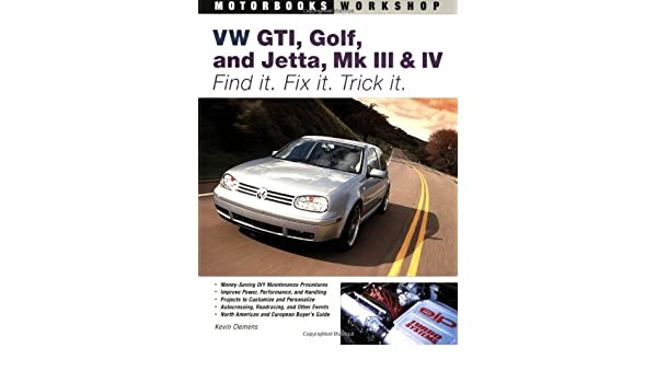 Vw Gti, Golf, Jetta, Mk III & Iv: Find it. Fix it. Trick it. Motorbooks Workshop: Amazon.es: Kevin Clemens: Libros en idiomas extranjeros