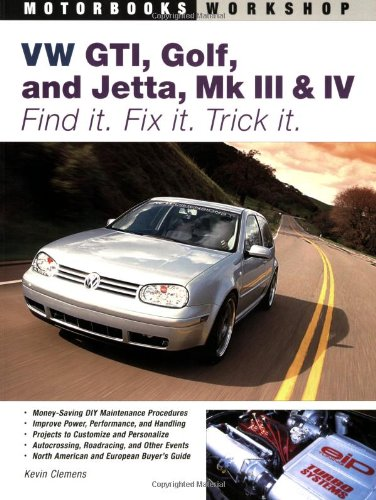 Golf Gti Iii (VW GTI, Golf, Jetta, MK III & IV: Find It. Fix It. Trick It. (Motorbooks Workshop))
