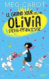 Olivia 02 : Le grand jour selon Olivia demi-princesse, Cabot, Meg