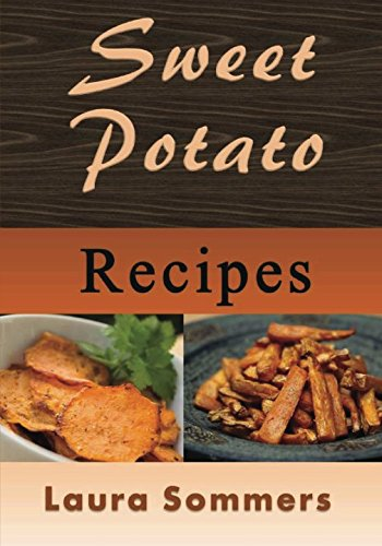 Sweet Potato Recipes by Laura Sommers