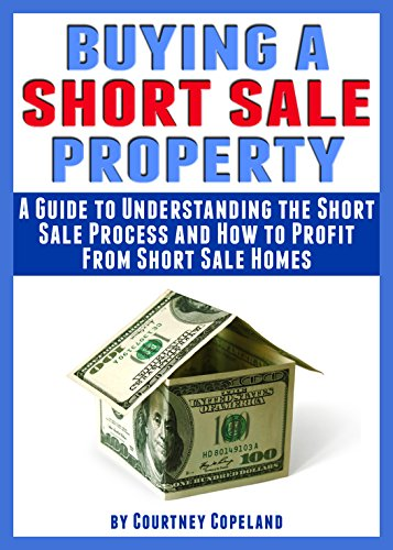 Buying a Short Sale Property: A Guide to Understanding the Short Sale  Process and How to Profit From Short Sale Homes