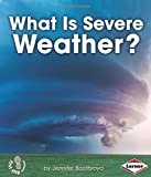 What Is Severe Weather?, Jennifer Boothroyd, 1467739197