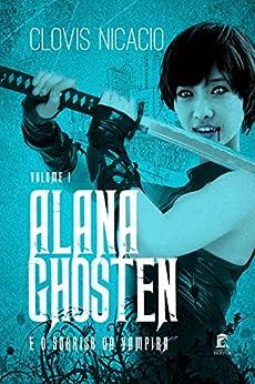 Alana Ghosten e o sorriso da vampira (Alana e o novo mundo Livro 1) por [Nicacio, Clovis]