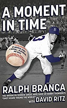 A Moment in Time: An American Story of Baseball, Heartbreak, and Grace by [Branca, Ralph]