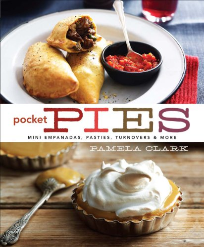 Pocket Pies: Mini Empanadas, Pasties, Turnovers  & More by Pamela Clark