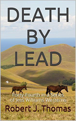 DEATH BY LEAD: Forty-Fourth in a Series of Jess Williams Westerns (A Jess Williams Western Book 44) (Best Western Ride Rewards)