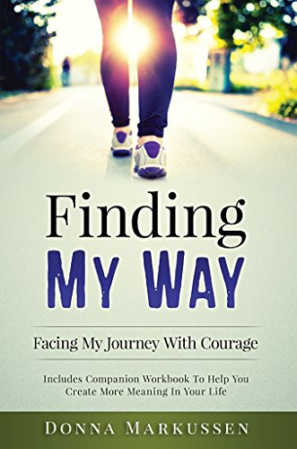Finding My Way, Facing My Journey With Courage by Donna Markussen
