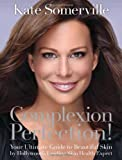 Complexion Perfection!: Your Ultimate Guide to Beautiful Skin by Hollywood's Leading Skin Health Expert
