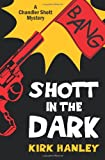 Shott in the Dark (a Chandler Shott Mystery), Kirk Hanley, 1494282402