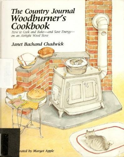 The Country journal woodburner's cookbook: How to cook and bake--and save energy--on an airtight stove ()