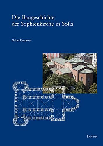 Die Baugeschichte der Sophienkirche in Sofia (SPaTANIKE - FRuHES CHRISTENTUM BYZANZ) (German Edition)