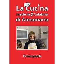 La cucina made in Calabria di Annamaria: Primi Piatti (Italian Edition)