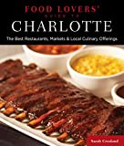 Food Lovers' Guide to® Charlotte: The Best Restaurants, Markets & Local Culinary Offerings (Food Lovers' Series)